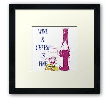 Wine & Cheese Is Fine Framed Print