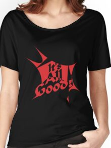 It's all good - Inspirational Quote Women's Relaxed Fit T-Shirt