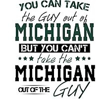 You can't take the Michigan out of the guy Photographic Print