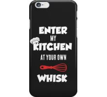 Enter My Kitchen at Your Own Whisk iPhone Case/Skin
