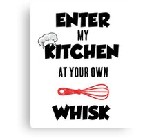 Enter My Kitchen at Your Own Whisk Canvas Print