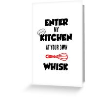 Enter My Kitchen at Your Own Whisk Greeting Card