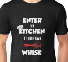 Enter My Kitchen at Your Own Whisk Unisex T-Shirt