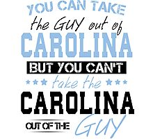 You can't take the Carolina out of the guy Photographic Print