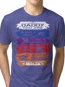 Daddy - you are my favorite Ninja tmnt Tri-blend T-Shirt