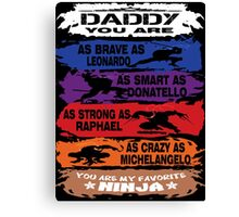 Daddy - you are my favorite Ninja tmnt Canvas Print
