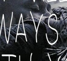 I Will Always Be With You (Clexa The 100) Sticker