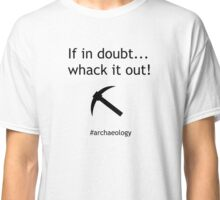 If In Doubt... Whack It Out! Classic T-Shirt