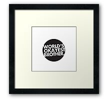 World's okayest brother T-shirt Framed Print