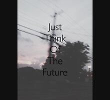 Just Think Of The Future Unisex T-Shirt