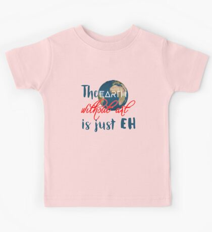 """The """"earth"""" without art is just """"eh"""" Kids Tee"""