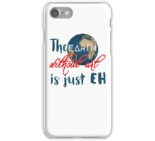 "The ""earth"" without art is just ""eh"" iPhone Case/Skin"
