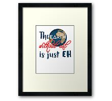 "The ""earth"" without art is just ""eh"" Framed Print"