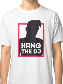 Hang The DJ Classic T-Shirt
