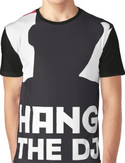 Hang The DJ Graphic T-Shirt