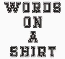 Words On A Shirt - Funny Humor Tee Phone Kids Tee