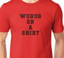 Words On A Shirt - Funny Humor Tee Phone Unisex T-Shirt