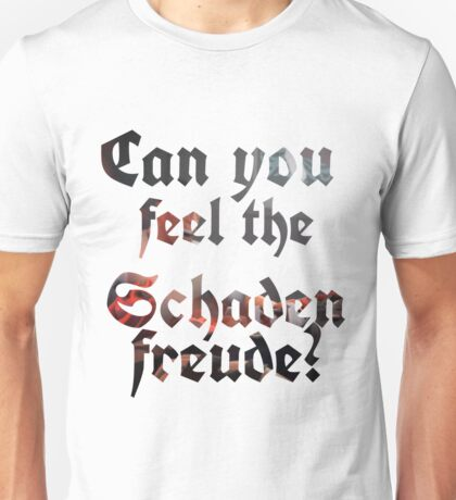 Can you feel the Schadenfreude? - Medic Quote Unisex T-Shirt