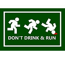 Don't drink and run, just a friendly reminder Photographic Print