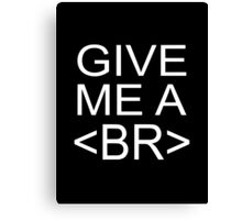 Give Me A <BR> (Break) Canvas Print