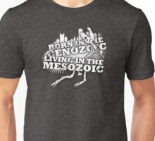Born in the Cenozoic, Living in the Mesozoic Unisex T-Shirt