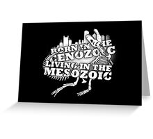 Born in the Cenozoic, Living in the Mesozoic Greeting Card