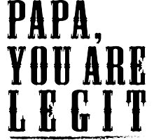 Papa, Gift for Dad or Papa. Papa you are Legit Photographic Print