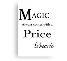 Magic always comes with a price dearie Canvas Print