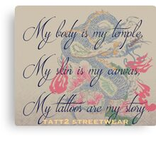 MY BODY IS MY TEMPLE, MY SKIN IS MY CANVAS, MY TATTOOS ARE MY STORY Canvas Print
