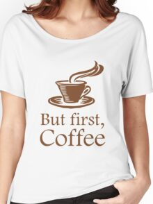 But First Coffee Women's Relaxed Fit T-Shirt