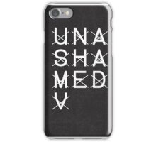 Unashamed  iPhone Case/Skin