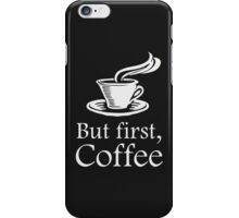 But First Coffee iPhone Case/Skin