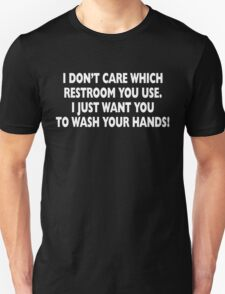 I Don't Care Which Restroom You Use I Just Want You To Wash Your Hands T-Shirt