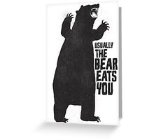 The Bear Eats You Greeting Card