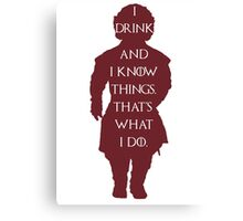 I drink and know things Tyrion Lannister Game of thrones Canvas Print