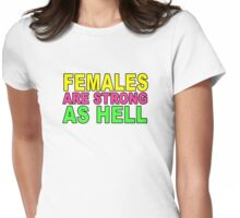 Females are Strong as Hell! Womens Fitted T-Shirt