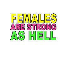 Females are Strong as Hell! Photographic Print