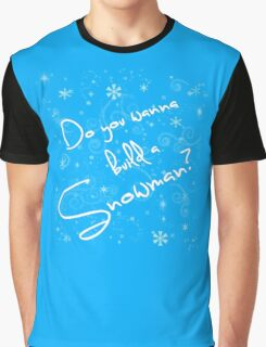 Do you wanna build a Snowman? Graphic T-Shirt