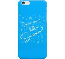 Do you wanna build a Snowman? iPhone Case/Skin