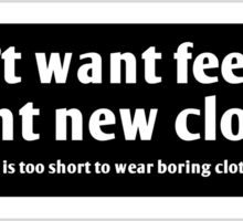 I don't want feelings, i want new clothes Sticker