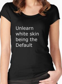 unlearn white skin being the Default Women's Fitted Scoop T-Shirt