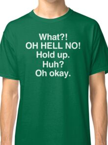 Impractical Jokers - What?! OH HELL NO! Huh? Oh okay. Classic T-Shirt