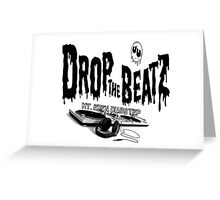 drop the beatZ and kill the noise Greeting Card
