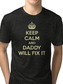 KEEP CALM AND DADDY WILL FIX IT Tri-blend T-Shirt