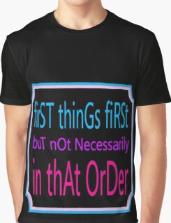First things first Graphic T-Shirt