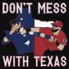 Don't Mess With Texas by tripart