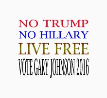 No Trump No Hillary Live Free Vote Gary Johnson Unisex T-Shirt
