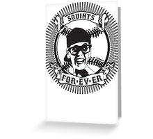 Squints For-ev-er! Greeting Card