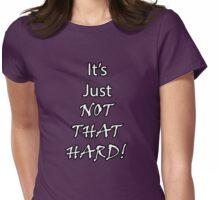 It's Just Not That Hard! Womens Fitted T-Shirt