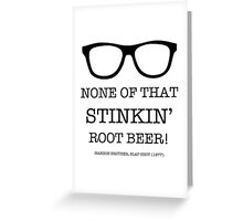 None of that Stinkin' Root Beer! Greeting Card